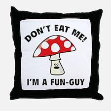 Don't Eat Me! I'm A Fun-Guy. Throw Pillow