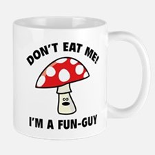 Don't Eat Me! I'm A Fun-Guy. Mug