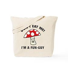 Don't Eat Me! I'm A Fun-Guy. Tote Bag