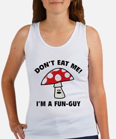 Don't Eat Me! I'm A Fun-Guy. Women's Tank Top