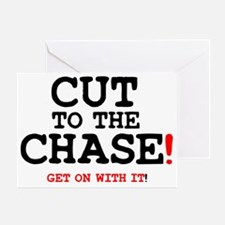CUT TO THE CHASE - GET ON WITH IT! Greeting Card