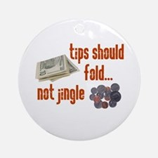 Tips should fold Ornament (Round)