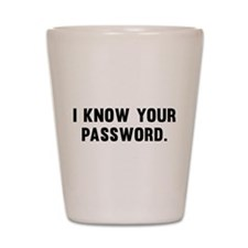 I Know Your Password Shot Glass