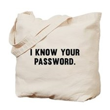 I Know Your Password Tote Bag