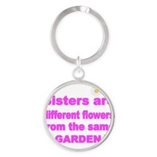 SISTER ARE DIFFERENT FLOWER FROM TH Round Keychain