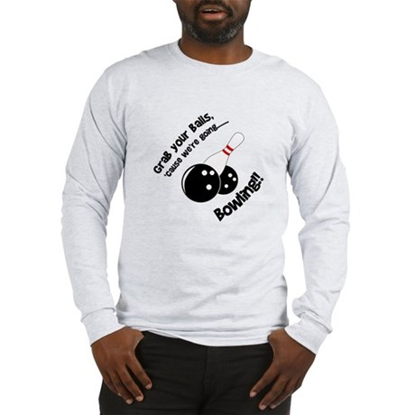 Grab your balls, cause we're Long Sleeve T-Shirt