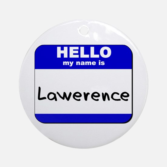hello my name is lawerence  Ornament (Round)