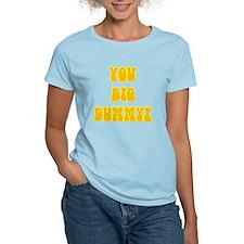 You Big Dummy 1 T-Shirt
