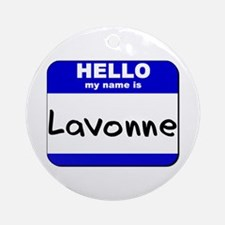 hello my name is lavonne  Ornament (Round)