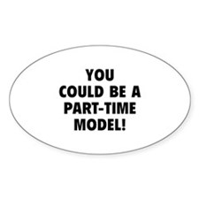 You Could Be A Part-Time Model! Decal