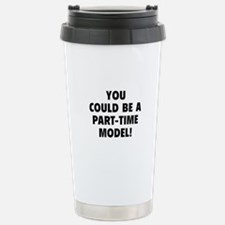 You Could Be A Part-Time Model! Travel Mug