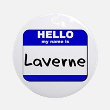 hello my name is laverne  Ornament (Round)
