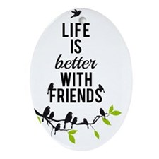 Life is better with friends, with bi Oval Ornament