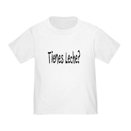 """Tienes Leche"" Toddler T-Shirt"