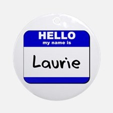 hello my name is laurie  Ornament (Round)