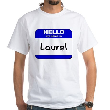 hello my name is laurel White T-Shirt