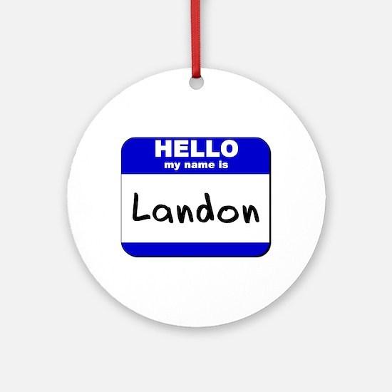 hello my name is landon  Ornament (Round)