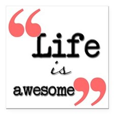 "Life is awesome Square Car Magnet 3"" x 3"""