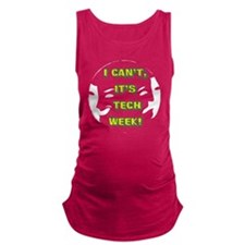 I cant, its tech week! Maternity Tank Top