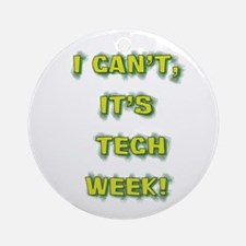 I cant, its tech week! Round Ornament