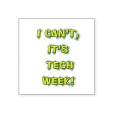 """I cant, its tech week! Square Sticker 3"""" x 3"""""""