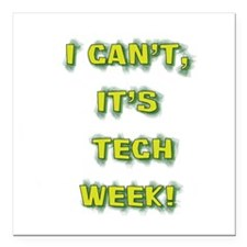 """I cant, its tech week! Square Car Magnet 3"""" x 3"""""""