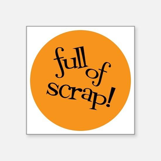 "Sew Sassy - Full of Scrap! Square Sticker 3"" x 3"""
