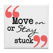 Move on or Stay stuck Tile Coaster