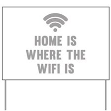 Home Is Where The Wifi Is Yard Sign