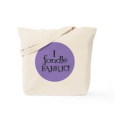 Sew Sassy - I Fondle Fabric! Tote Bag
