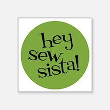 "Sew Sassy - Hey Sew Sista! Square Sticker 3"" x 3"""