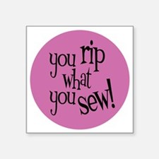 "Sew Sassy - You Rip What Yo Square Sticker 3"" x 3"""