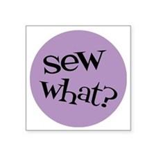 "Sew Sassy - Sew What? Square Sticker 3"" x 3"""