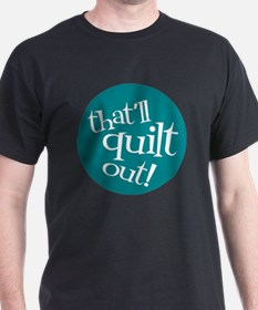 Sew Sassy - That'll Quilt Out! T-Shirt
