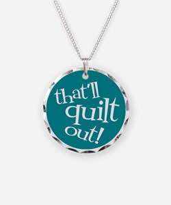 Sew Sassy - That'll Quilt Ou Necklace