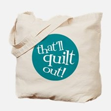 Sew Sassy - That'll Quilt Out! Tote Bag