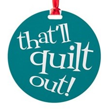 Sew Sassy - That'll Quilt Out! Ornament