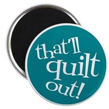 Sew Sassy - That'll Quilt Out! Magnet