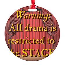 DramaRestrictedtoStage Ornament