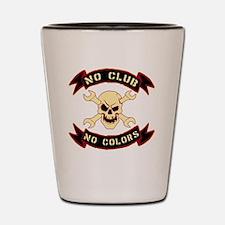 No colours no club Shot Glass