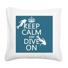 Keep Calm and Dive on (scuba) Square Canvas Pillow