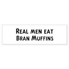 Men eat Bran Muffins Bumper Bumper Sticker