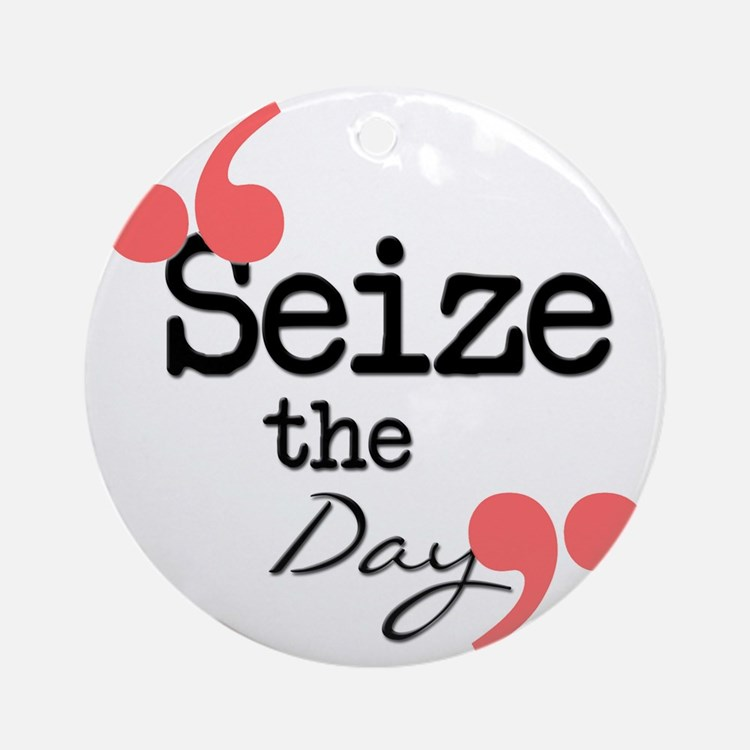 Seize the Day Round Ornament