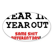 YEAR IN YEAR OUT - SAME SHIT DIFFER Decal