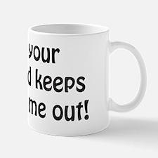 Dude, Your Girlfriend Keeps Checkin Me  Mug