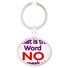 What is this word NO you speak of Oval Keychain
