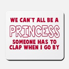 Can't All Be A Princess Mousepad