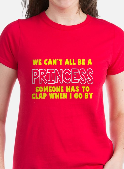 Can't All Be A Princess Tee