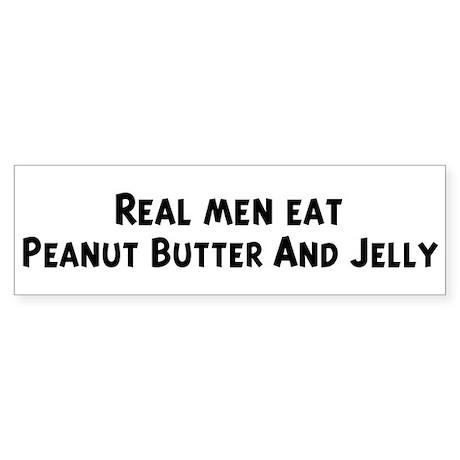 Men eat Peanut Butter And Jel Bumper Sticker