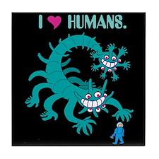 I love humans - Tile Coaster